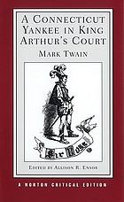 A Connecticut Yankee in King Arthur's court : an authoritative text, backgrounds and sources, composition and publication, criticism