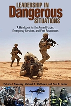 Leadership in dangerous situations : a handbook for the Armed Forces, emergency services, and first responders