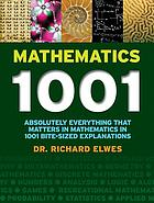 Mathematics 1001 : absolutely everything that matters in mathematics in 1001 bite-sized explanations