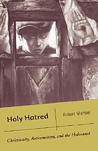 Holy hatred : Christianity, antisemitism, and the Holocaust