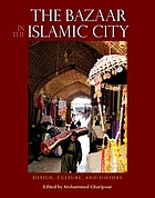The bazaar in the Islamic City : design, culture, and history
