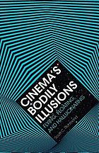Cinema's bodily illusions : flying, floating, and hallucinating