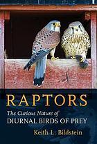 Raptors : the curious nature of diurnal birds of prey
