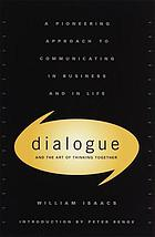 Dialogue and the art of thinking together : a pioneering approach to communicating in business and in life