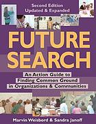 Future search : an action guide to finding common ground in organizations and communities