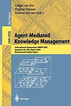 Agent-mediated knowledge management : international symposium AMKM 2003, Stanford, CA, USA, March 24-26, 2003 : revised and invited papers