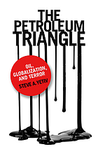 Petroleum Triangle : Oil, Globalization, and Terror