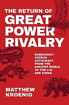 The return of great power rivalry : democracy versus autocracy from the ancient world to the U.S. and China