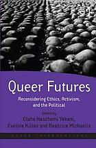 Queer futures : reconsidering ethics, activism, and the political