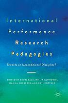 International performance research pedagogies : towards an unconditional discipline?