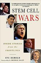 Stem cell wars : inside stories from the frontlines