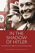 In the shadow of Hitler : personalities of the right in Central and Eastern Europe