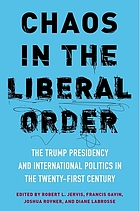 Chaos in the liberal order : the Trump presidency and international politics in the 21st century