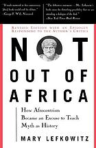 Not out of Africa : how Afrocentrism became an excuse to teach myth as history