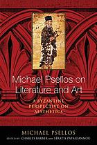 Michael Psellos on literature and art : a Byzantine perspective on aesthetics