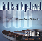 God is at eye level : photography as a healing art