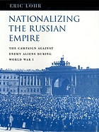 Nationalizing the Russian Empire : the campaign against enemy aliens during World War I