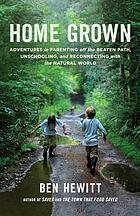Home grown - adventures in parenting off the beaten path, unschooling, and.