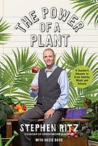 The power of a plant : a teacher's odyssey to grow healthy minds and schools