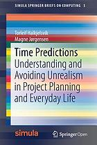 Time predictions : understanding and avoiding unrealism in project planning and everyday life