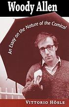 Woody Allen : an essay on the nature of the comical