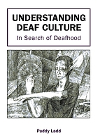 Understanding deaf culture : in search of deafhood