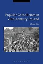 Popular Catholicism in 20th-century Ireland : locality, identity and culture