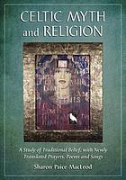 Celtic myth and religion : a study of traditional belief, with newly translated prayers, poems, and songs