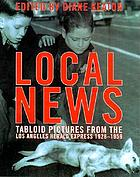 Local news : tabloid pictures from the Los Angeles Herald express, 1936-1961