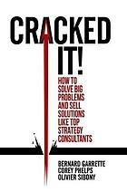 Cracked it! : how to solve big problems and sell solutions like top strategy consultants
