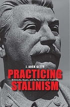 Practicing Stalinism : Bolsheviks, boyars, and the persistence of tradition