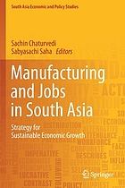 Manufacturing and jobs in South Asia : strategy for sustainable economic growth