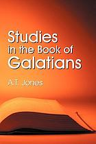 Studies in the book of Galatians : also called Study in Galatians-- the two covenants