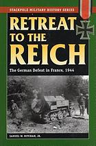 Retreat to the Reich : the German defeat in France, 1944