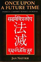 Once upon a future time : studies in a Buddhist prophecy of decline