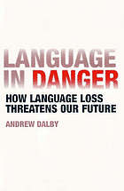 Language in danger : [how language loss threatens our future]