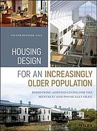 Housing design for an increasingly older population : redefining assisted living for the mentally and physically frail