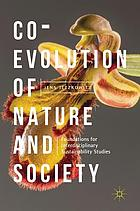 Co-evolution of nature and society : foundations for interdisciplinary sustainability studies