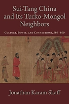 Sui-Tang China and its Turko-Mongol neighbors : culture, power, and connections, 580-800