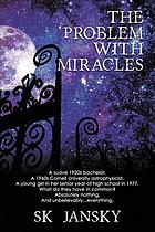 The problem with miracles : a novel