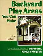 Backyard play areas you can make : complete plans and instructions for building playhouses, forts and swing sets