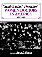 Send us a lady physician : women doctors in America, 1835-1920