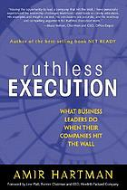 Ruthless execution : what business leaders do when their companies hit the wall