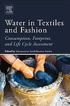 Water in textiles and fashion : consumption, footprint, and life cycle assessment