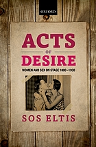 Acts of desire : women and sex on stage, 1800-1930