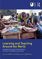 Learning and teaching around the world : comparative and international studies in primary education