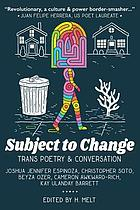 Subject to change : trans poetry & conversation