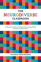 The neurodiverse classroom : a teacher's guide to individual learning needs and how to meet them