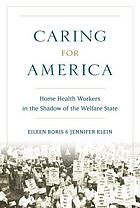 Caring for America : home health workers in the shadow of the welfare state