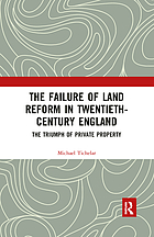 The failure of land reform in twentieth-century England : the triumph of private property